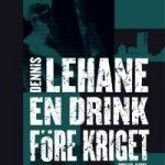 Recension: En drink före kriget av Dennis Lehane