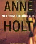Recension: Det som tillhör mig av Anne Holt